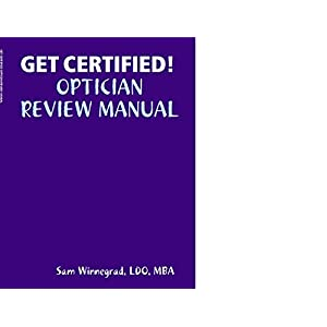 Get Certified! Optician Review Manual
