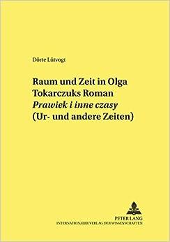Raum Und Zeit in Olga Tokarczuks Roman Prawiek I Inne Czasy (Ur- Und Andere Zeiten) (Studien Zur Deutschen Und Europaischen Literatur Des 19. Und)