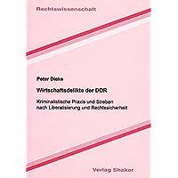 Wirtschaftsdelikte der DDR - Kriminalistische Praxis und Streben nach Liberalisierung und Rechtssicherheit (Berichte aus der Rechtswissenschaft)
