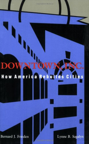 Downtown, Inc.: How America Rebuilds Cities