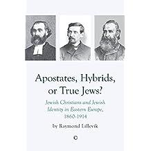 Apostates, Hybrids, or True Jews?: Jewish Christians and Jewish Identity in Eastern Europe, 1860-1914