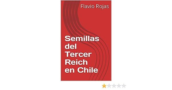 Amazon.com: Semillas del Tercer Reich en Chile (Spanish Edition) eBook: Flavio Rojas, Ingrid Rojas: Kindle Store
