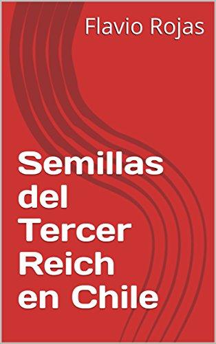 Semillas del Tercer Reich en Chile (Spanish Edition) by [Rojas, Flavio]