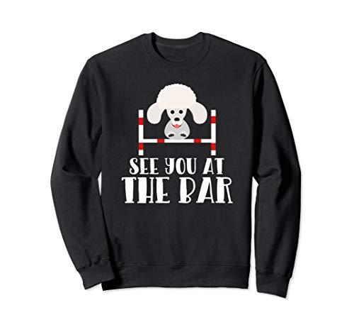 Agility Sweatshirt - See you at the Bar Funny Poodle Dog Agility Sweatshirt