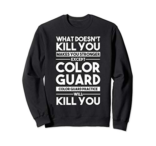 What Doesn't Kill You Makes You Stronger Except Color Guard Sweatshirt