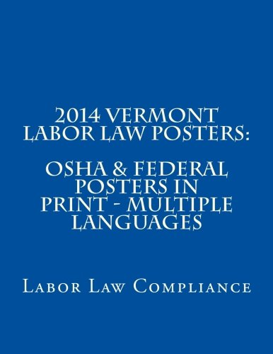 2014 Vermont Labor Law Posters: OSHA & Federal Posters In Print - Multiple Languages (Multilingual Edition) by CreateSpace Independent Publishing Platform