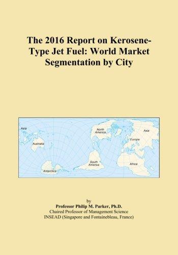 The 2016 Report on Kerosene-Type Jet Fuel: World Market Segmentation by - Type Jet Kerosene