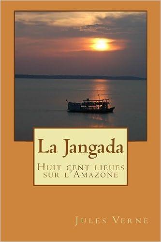 La Jangada - Huit cents lieues sur lAmazone (French Edition)
