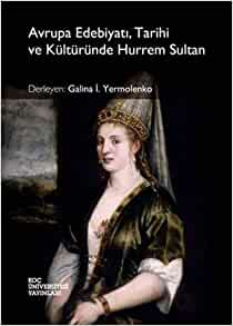 Avrupa Edebiyati, Tarihi ve Kulturunde Hurrem Sultan