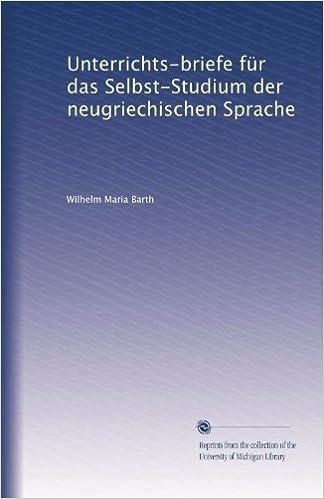 Kostenlose Bücher online kostenlos herunterladen Unterrichts-briefe für das Selbst-Studium der neugriechischen Sprache (German Edition) CHM B003TU2SG2