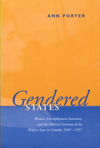 Download Gendered States: Women, Unemployment Insurance, and the Political Economy of the Welfare State in Canada, 1945-1997 (Studies in Comparative Political Economy and Public Policy) PDF