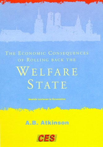 The Economic Consequences of Rolling Back the Welfare State (Munich Lectures)