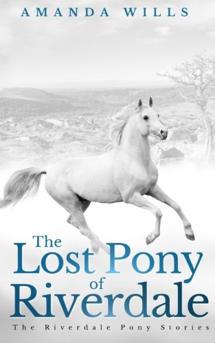 The Lost Pony of Riverdale (The Riverdale Pony Stories) (Volume 1)