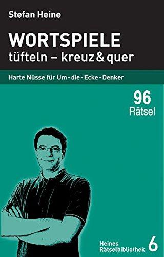 Wortspiele - tüfteln - kreuz und quer: Harte Nüsse für Um-die-Ecke-Denker (Heines Rätselbibliothek)