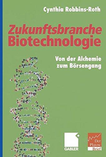 Zukunftsbranche Biotechnologie: Von der Alchemie zum Börsengang