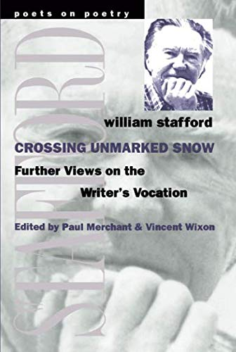 Crossing Unmarked Snow: Further Views on the Writer#039s Vocation Poets On Poetry