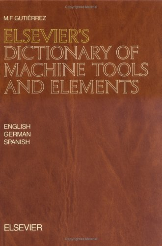 Elsevier's Dictionary of Machine Tools and Elements: In English, German and Spanish