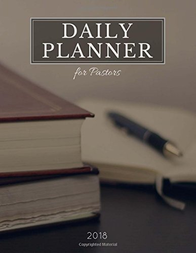 Daily Planner for Pastors 2018: MINISTRY - PREACHER - PASTOR - Calendar, Schedule, Agenda, Datebook, Organizer [Balance Your Ministry and Personal ... Quiet Time Planner, and Much More (8.5 X 11)