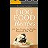 Dog Food Recipes:  101 Easy Recipes for Healthy, Homemade Dog Food