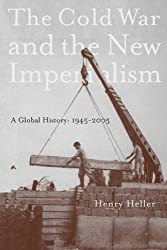 The Cold War and the New Imperialism: A Global History, 1945-2005