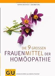 Die neun großen Frauenmittel der Homöopathie (GU Einzeltitel Gesundheit/Fitness/Alternativheilkunde)