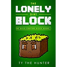The Lonely Dirt Block: A rhyming Minecraft inspired story for beginner readers (The Guild Crafters Block Books Book 1)