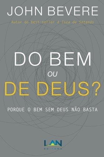 Do Bem ou De Deus?: Porque o Bem Sem Deus Não Basta (Portuguese Edition)