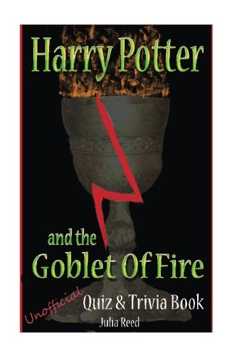 Harry Potter and the Goblet of Fire: Unoficial Quiz & Trivia Book: Test Your Knowledge in this Fun Interactive Quiz & Trivia Book Based on the Best Selling Book (Quiz and Trivia) (Volume 5)
