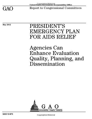 President's Emergency Plan for AIDS Relief  : agencies can enhance evaluation quality, planning, and dissemination : report to Congressional committees. pdf epub