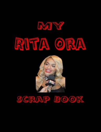 My Rita Ora Scrap Book: Blank Pages for You to Fill (My Fan - Rita Ora Style
