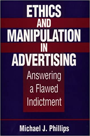ethics and manipulation in advertising answering a flawed  ethics and manipulation in advertising answering a flawed indictment michael j phillips 9781567200638 com books