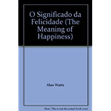 O Significado da Felicidade (The Meaning of Happiness)