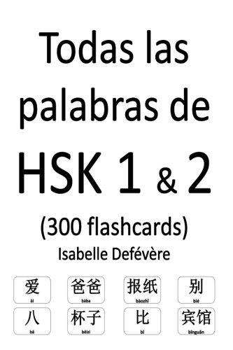 Todas las palabras de HSK 1 & 2 (300 flashcards) (Spanish Edition) [Isabelle Defevere] (Tapa Blanda)
