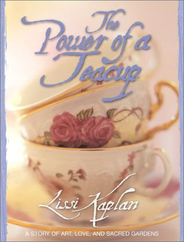 Download The Power of a Teacup: A Story of Art, Love, and Sacred Gardens PDF