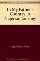 In My Father's Country: Nigerian Journey by Adewale Maja-Pearce (1987-05-05) Hardcover