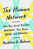 img - for The Human Network: How Your Social Position Determines Your Power, Beliefs, and Behaviors book / textbook / text book