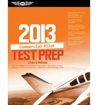 Read Online Commercial Pilot Test Prep 2013: Study & Prepare for the Commercial Airplane, Helicopter, Gyroplane, Glider, Balloon, Airship & Military Competency FAA Knowledge Exams (Commercial Pilot Test Prep) (Paperback) - Common pdf epub