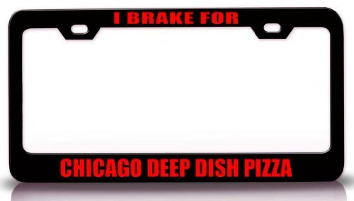 License Plate Covers I Brake For Chicago Deep Dish Pizza Food Drink Vegetable Fruit Steel Metal License Plate Frame Bl. # 75