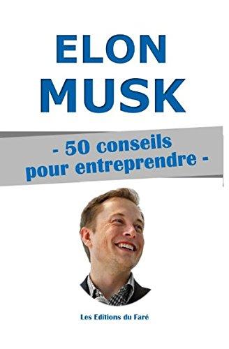 Elon Musk : 50 conseils pour entreprendre.