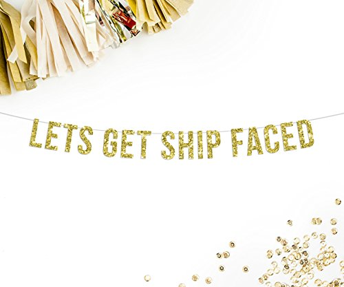 Let's Get Ship Faced Gold Glitter Party Banner | nautical theme | bachelorette party | boat party | nautical wedding reception | funny banner | photo booth prop