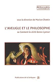 L'aveugle et le philosophe ou Comment la cécité donne à penser, Chottin, Marion (Ed.)