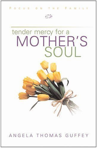 Tender Mercy for a Mother's Soul by Angela Thomas Guffey (2001-02-26)