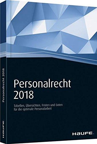 Personalrecht 2018: Arbeitsrecht, Lohnsteuer und Sozialversicherung kompakt.