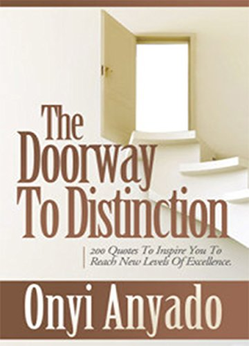 The Doorway to Distinction: 200 Quotes To Inspire You To Reach New Levels Of Excellence