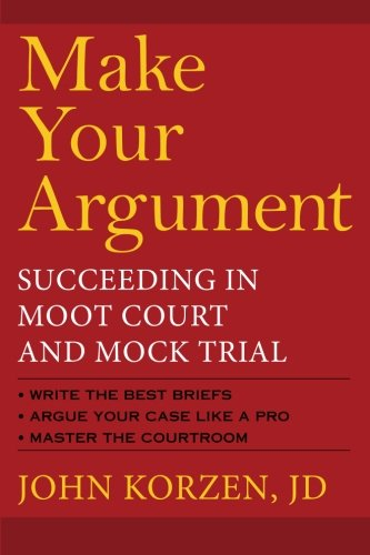 Make Your Argument: Succeeding in Moot Court and Mock Trial