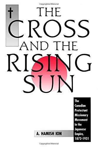 Cross Sun - The Cross and the Rising Sun: The Canadian Protestant Missionary Movement in the Japanese Empire, 1872-1931
