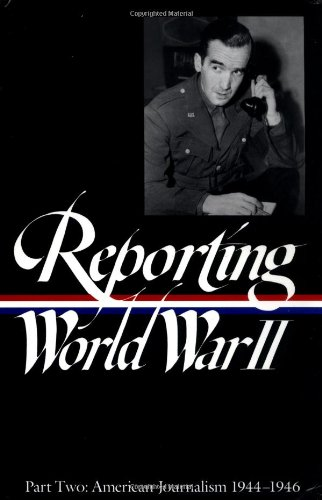 Reporting World War II Part Two: American Journalism 1944-46
