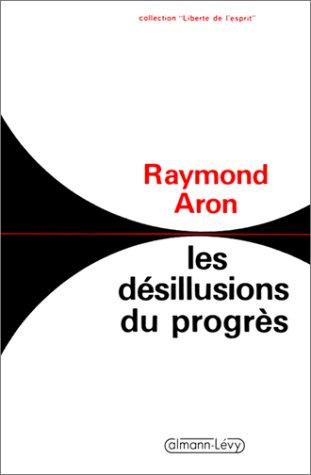 Les désillusions du progrès : Essai sur la dialectique de la modernité Broché – 1 avril 1994 Raymond Aron Calmann-Lévy 2702109209 TL2702109209
