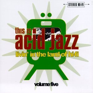This Is Acid Jazz, Vol. 5: Livin' In The Land Of Hi-Fi