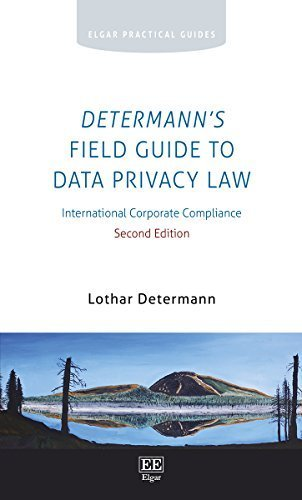 Determann's Field Guide to Data Privacy Law: International Corporate Compliance (Elgar Practical Guides) 2 Revised edition by Lothar Determann (2015) Paperback